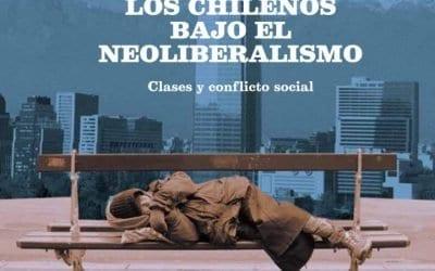 Los chilenos bajo el neoliberalismo: Clases y conflicto social